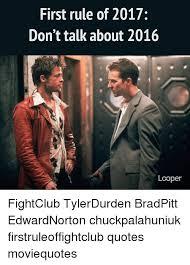 Tyler Durden Meme - first rule of 2017 don t talk about 2016 looper fightclub