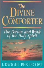 Holy Spirit My Comforter The Divine Comforter The Person And Work Of The Holy Spirit