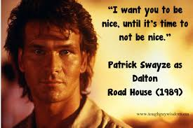 Roadhouse Meme - i want you to be nice until it s time to not be nice tough guy
