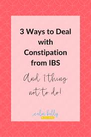 3 ways to deal with constipation from ibs and 1 thing not to do