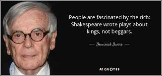 dominick dunne quote are fascinated by the rich