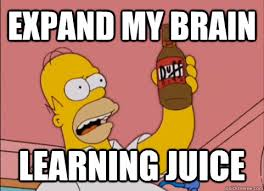 Learning Meme - expand my brain learning juice homers learning juice quickmeme