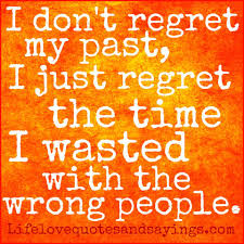 Time Love Quotes by I Don U0027t Regret My Past I Just Regret The Time I Wasted With The