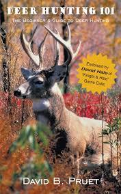 deer hunting 101 the beginner u0027s guide to deer hunting david b