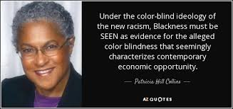 What Is Color Blind Racism Patricia Hill Collins Quote Under The Color Blind Ideology Of The