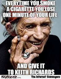 Meme Time - every time you smoke a cigarette funny keith richards meme pmslweb
