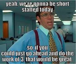 Short Memes - meme we re gonna be short staffed today so if you could just go