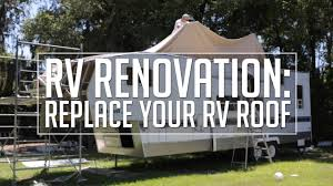 Rv Renovation by Rv Renovation Roof Replacement And Renovation Youtube