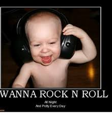 Memes Rock N Roll - wanna rock n roll all night and potty every day meme on sizzle
