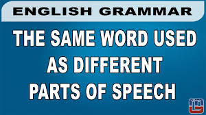 the same word in different parts of speech english grammar all