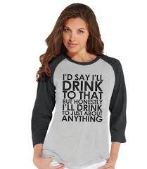 drinking shirts funny drinking shirt i u0027ll drink to anything