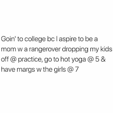 Hot Yoga Meme - dopl3r com memes goin to college bclaspire to be a mom w a