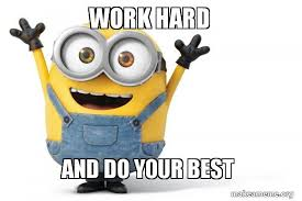 Do Your Meme - work hard and do your best happy minion make a meme
