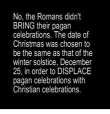 no the romans didn t bring their pagan celebrations the date of