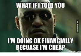 Cheap Meme - what if itold you im doing ok financially becuase im cheap