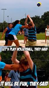 Volleyball Meme - let s play volleyball they said memes and comics