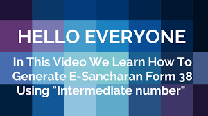 how to generate e sancharan form 38 using intermediate number