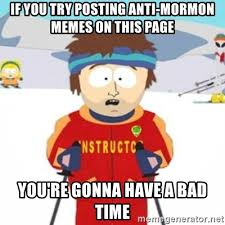 Anti Mormon Memes - if you try posting anti mormon memes on this page you re gonna have