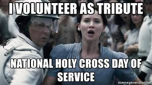 I Volunteer As Tribute Meme - i volunteer as tribute national holy cross day of service i
