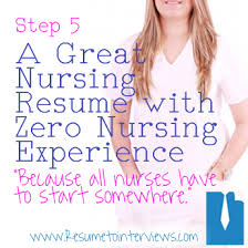 Resume For No Experience Sample by Create An Effective Nurse Resume In Five Easy Steps Resume