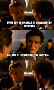 University Of Michigan Memes - i was top of my class at university of michigan but you attended