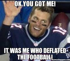 Meme Ok - ok you got me it was me who deflated the football meme 18877