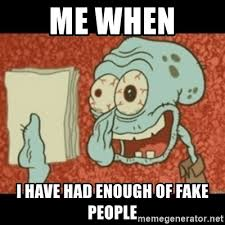 Fake People Memes - me when i have had enough of fake people squidward tired meme