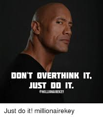 Do It Meme - don t overthink it just do it just do it millionairekey just do