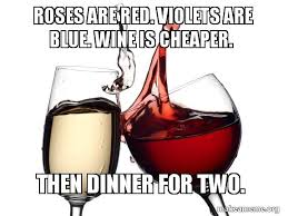 Red Wine Meme - roses are red violets are blue wine is cheaper then dinner for