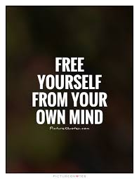 free yourself from your own mind picture quotes
