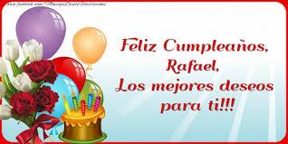 imagenes de feliz cumpleaños rafael feliz cumpleaños rafael los mejores deseos para ti