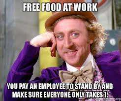 Make A Meme For Free - free food at work you pay an employee to stand by and make sure