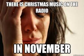 November Meme - there is christmas music on the radio in november first world