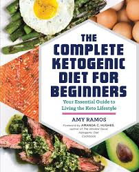 the complete ketogenic diet for beginners your essential guide to