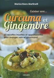 cuisiner le curcuma cuisiner avec curcuma et gingembre m martinelli librairie
