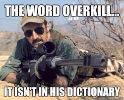 Gross Funny Memes - meme the word overkill it isnt in his dictionary jpg 399 321