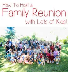 how to host a family reunion with lots of kids tips from a