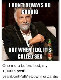 idontalways do cardio but when i do its called sex one more before