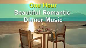 beautiful romantic dinner music one hour youtube