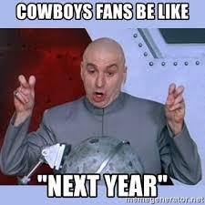 Cowboys Fans Be Like Meme - cowboys fans be like next year dr evil meme meme generator