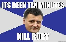 Rory Meme - its been ten minutes kill rory troll moffat quickmeme