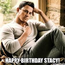 Stacy Meme - birthday stacy