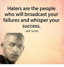 Memes Will Smith - haters are the people who will broadcast your failures and whisper