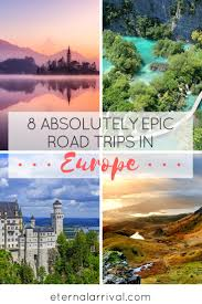 8 of the absolute best road trips in europe eternal arrival
