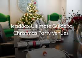 ultimate guide to christmas party venues in london headbox
