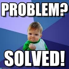 Problem Meme - insurancebusters net problem solved meme insurancebusters net