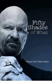 Shade Memes - fifty shades of what stone cold steve austin shade meme on esmemes com