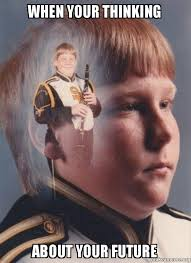 Future Meme - when your thinking about your future ptsd clarinet boy make a meme