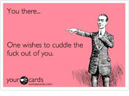 Your Ecards Memes - you there one wishes to cuddle the fuck out of you your e cards