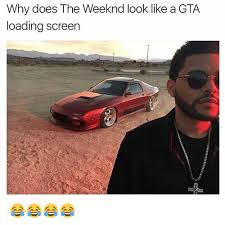 The Weeknd Memes - why does the weeknd look like a gta loading screen the